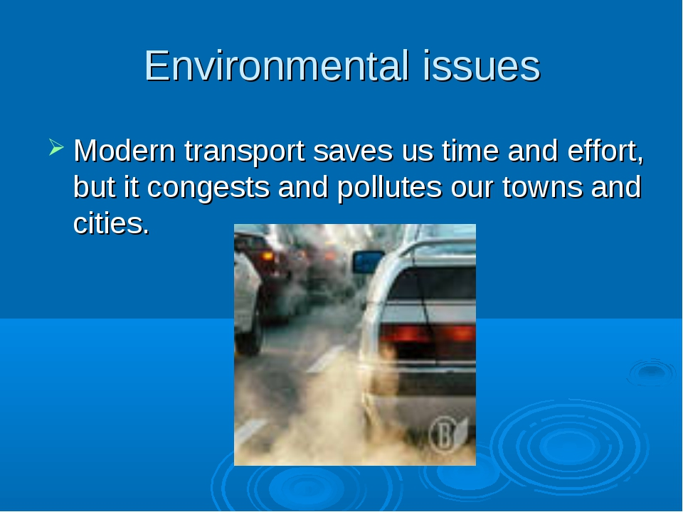 Environmental issues Modern transport saves us time and effort, but it conges...