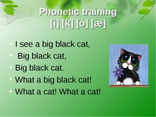 Phonetic training [i] [k] [o] [æ] I see a big black cat, Big black cat, Big b