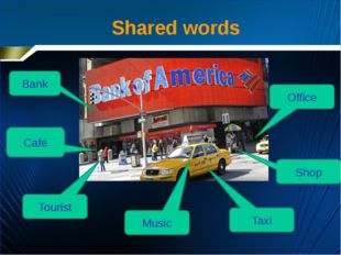 Shared words Bank Taxi Café Tourist Shop Music Office
