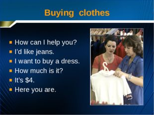 How can I help you? I'd like jeans. I want to buy a dress. How much is it? I