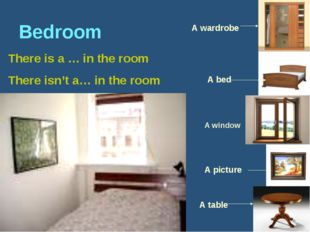 Bedroom There is a … in the room There isn't a… in the room A wardrobe A tabl