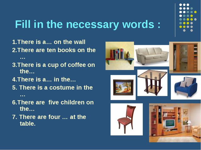 Fill in the necessary words : 1.There is a… on the wall 2.There are ten book...
