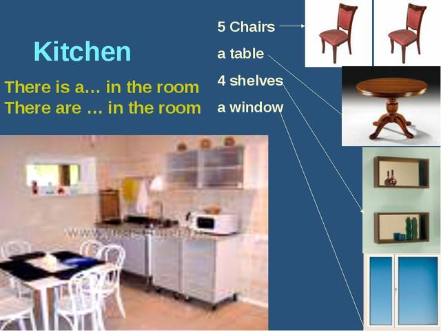 Kitchen There is a… in the room There are … in the room 5 Chairs a table 4 s...