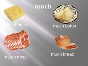 much much cheese much butter much meat much bread