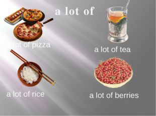a lot of a lot of pizza a lot of tea a lot of rice a lot of berries