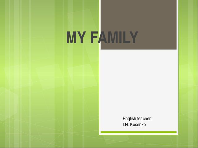 MY FAMILY English teacher: I.N. Kosenko