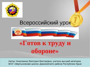 Всероссийский урок «Готов к труду и обороне» Автор: Николаенко Виктория Викто