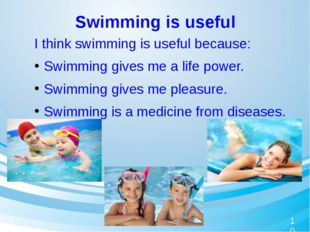 Swimming is useful 	I think swimming is useful because: Swimming gives me a l