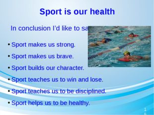 Sport is our health Sport makes us strong. Sport makes us brave. Sport builds