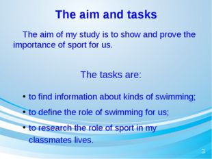 The aim and tasks 	The aim of my study is to show and prove the importance of