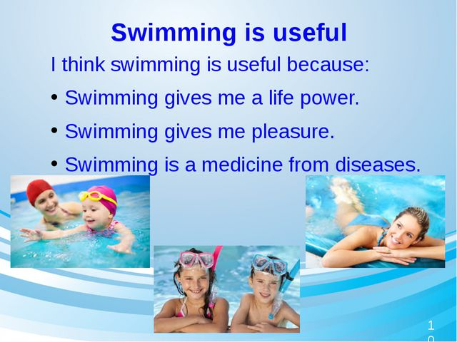 Swimming is useful 	I think swimming is useful because: Swimming gives me a l...