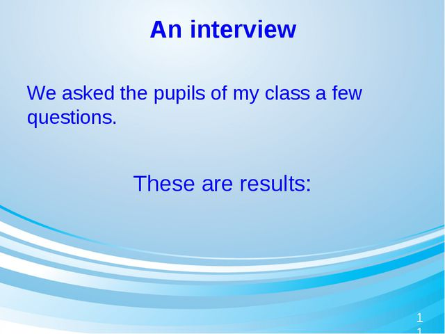 An interview We asked the pupils of my class a few questions. These are resul...
