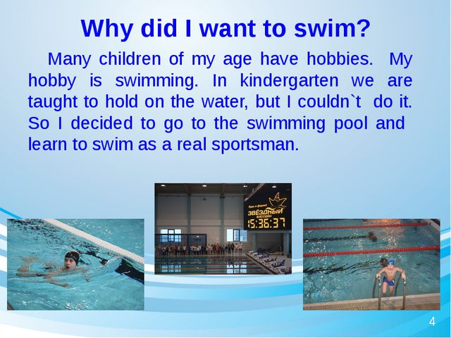 Why did I want to swim? 		Many children of my age have hobbies. My hobby is s...