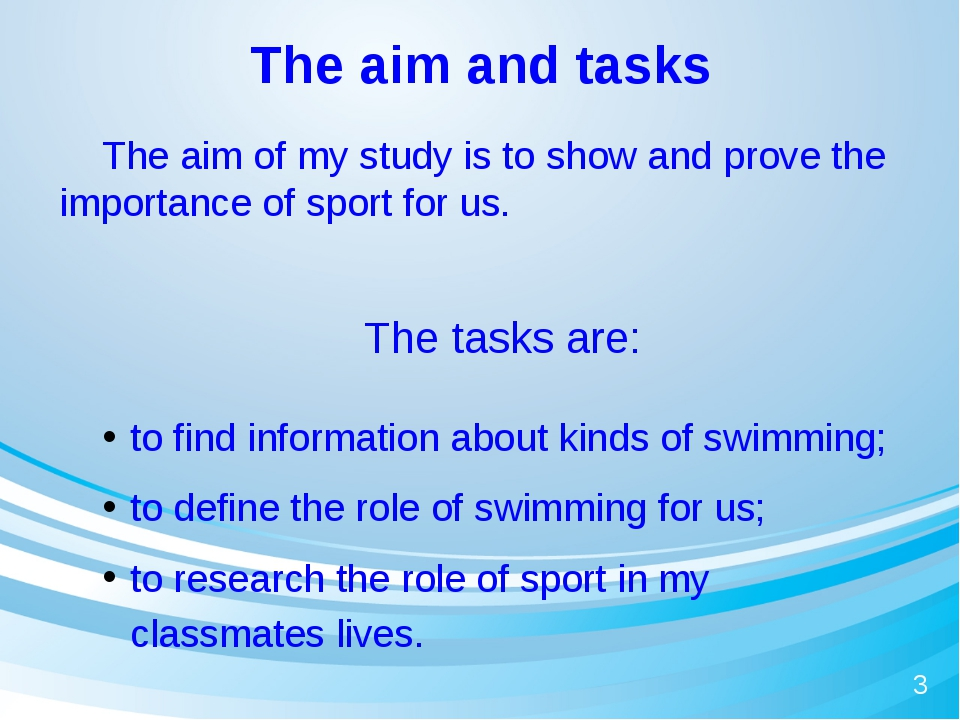 The aim and tasks 	The aim of my study is to show and prove the importance of...