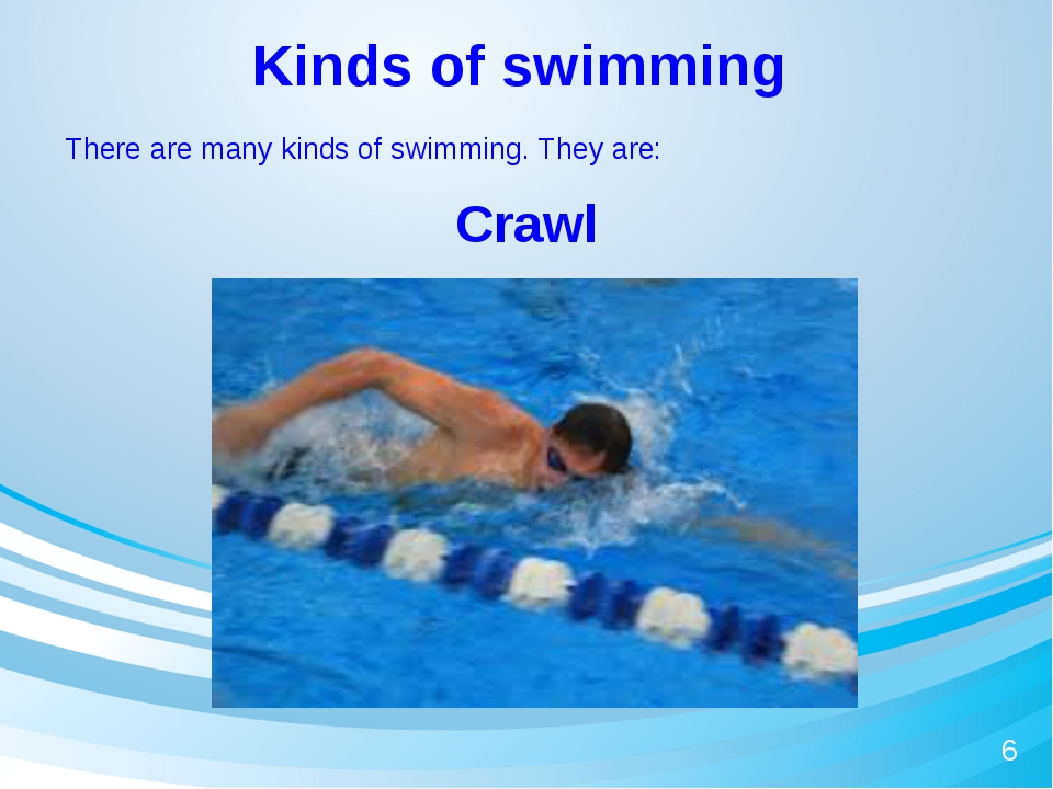 Kinds of swimming Crawl 6 There are many kinds of swimming. They are: