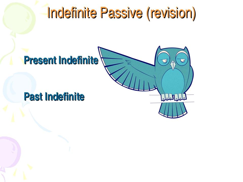 Indefinite Passive (revision) Present Indefinite Past Indefinite