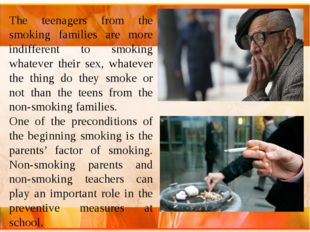 The teenagers from the smoking families are more indifferent to smoking whate