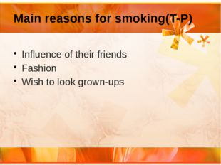 Main reasons for smoking(T-P) Influence of their friends Fashion Wish to look