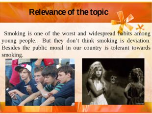 Relevance of the topic Smoking is one of the worst and widespread habits amo