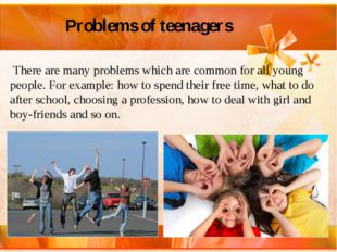 Problems of teenagers  There are many problems which are common for all youn