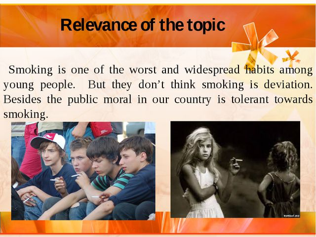 Relevance of the topic Smoking is one of the worst and widespread habits amo...