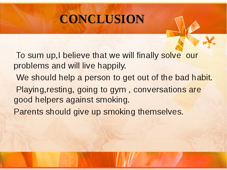 CONCLUSION To sum up,I believe that we will finally solve our problems and w...