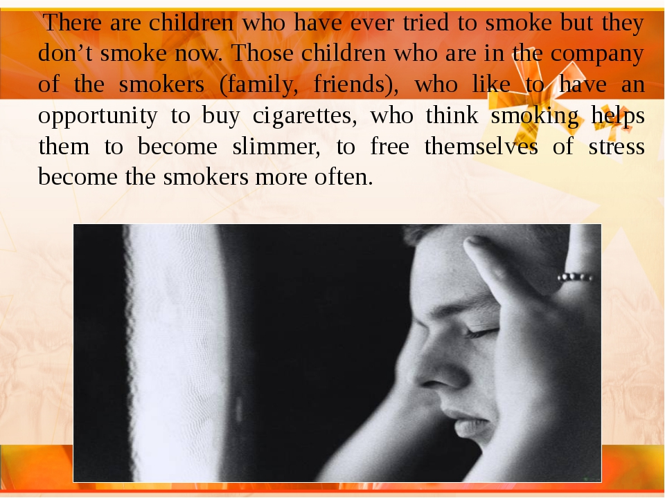 There are children who have ever tried to smoke but they don't smoke now. Th...