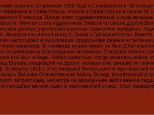 Вилор Чекмак родился 20 декабря 1925 года в Симферополе. Впоследствии его сем