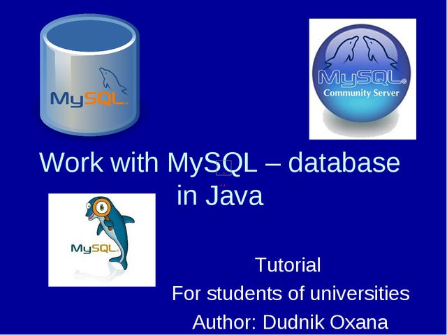 Work with MySQL – database in Java Tutorial For students of universities Auth...