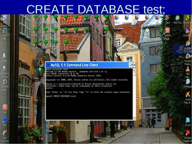 CREATE DATABASE test;