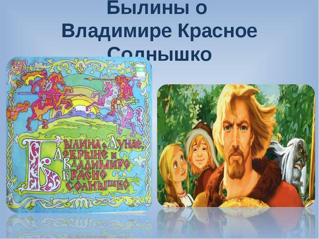 Былины о Владимире Красное Солнышко