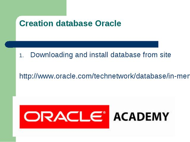 Creation database Oracle Downloading and install database from site http://ww...