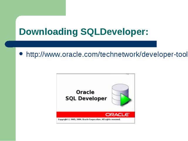 Downloading SQLDeveloper: http://www.oracle.com/technetwork/developer-tools/s...