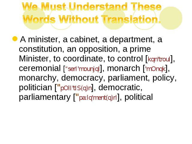 A minister, a cabinet, a department, a constitution, an opposition, a prime M...