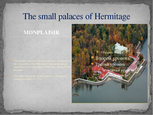 MONPLAISIR The smaller palaces of Petrodvorets were constructed in the 1st qu...
