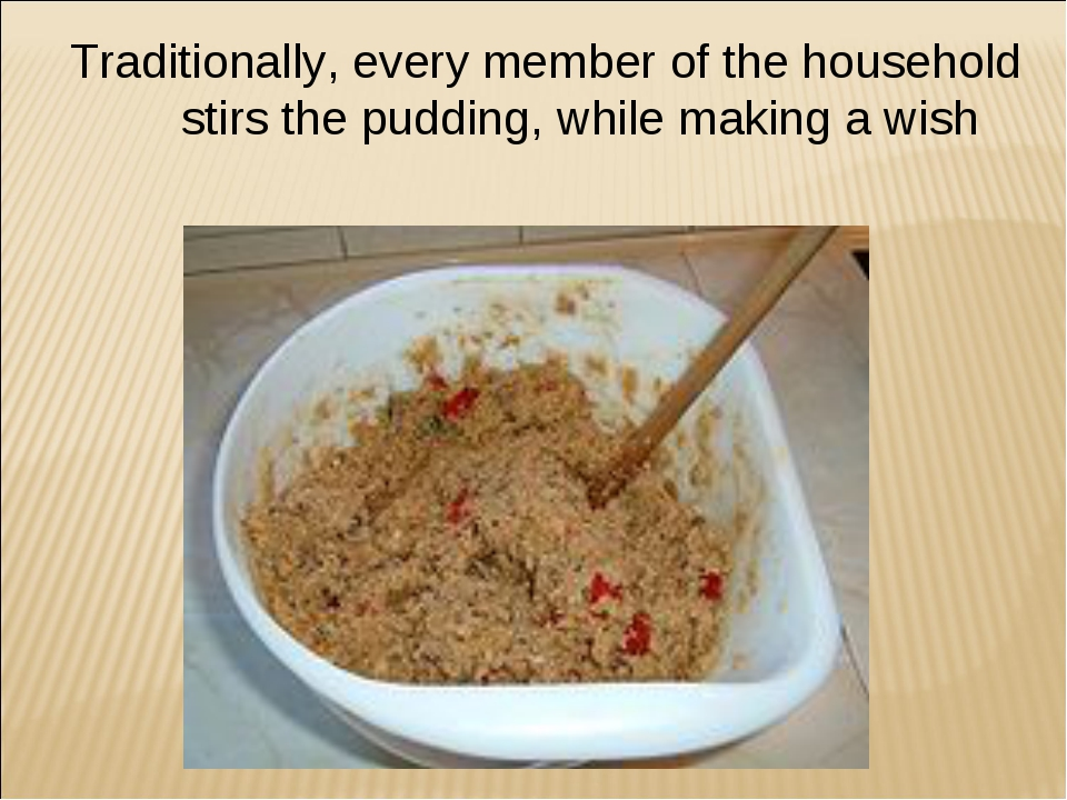 Traditionally, every member of the household stirs the pudding, while making...