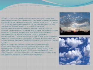 Облака состоят из мельчайшихкапельводы и/иликристалловльда (называемыхоб
