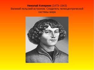 Николай Коперник (1473–1543) Великий польский астроном. Создатель гелиоцентри