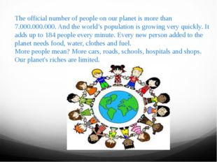 The official number of people on our planet is more than 7.000.000.000. And t