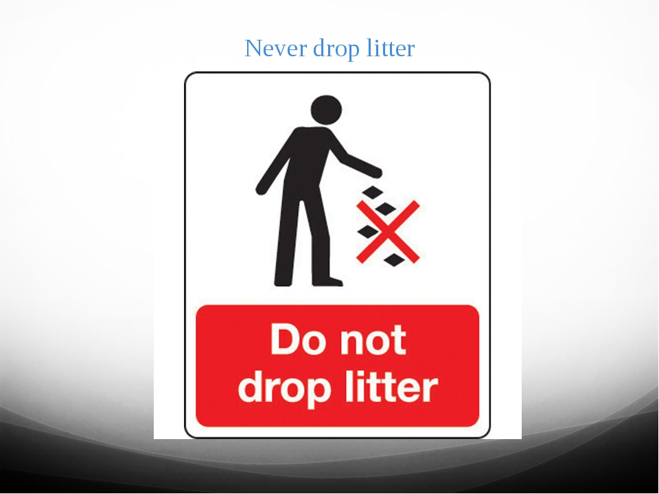 Never drop litter