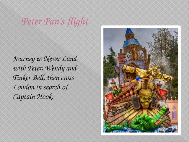 Peter Pan's flight Journey to Never Land with Peter, Wendy and Tinker Bell,...