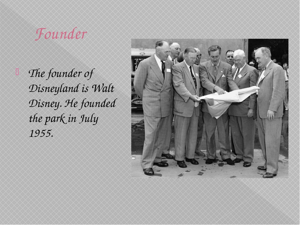 Founder  The founder of Disneyland is Walt Disney. He founded the park in Ju...
