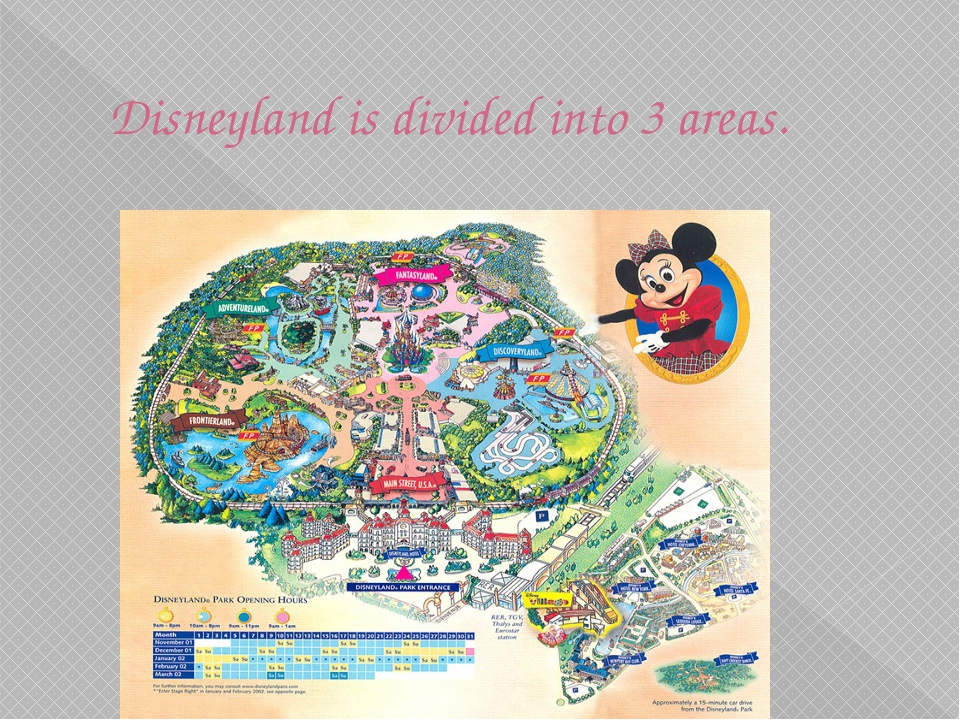 Disneyland is divided into 3 areas.