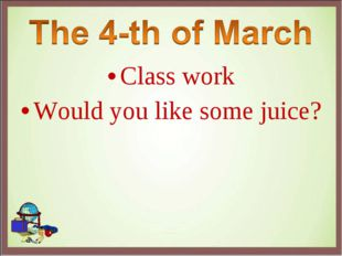 Class work Would you like some juice?