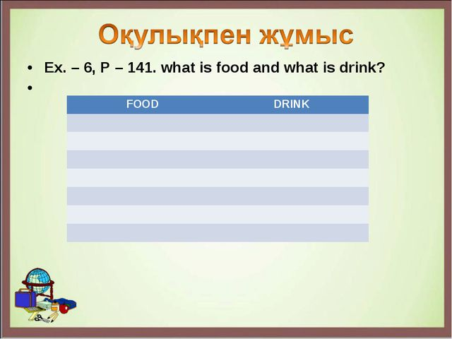 Ex. – 6, P – 141. what is food and what is drink? FOOD	DRINK