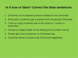 Is it true or false? Correct the false sentences. Christmas is an important a