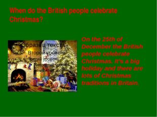 When do the British people celebrate Christmas? On the 25th of December the B
