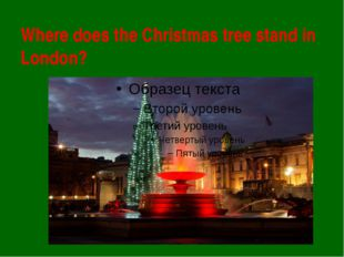 Where does the Christmas tree stand in London?