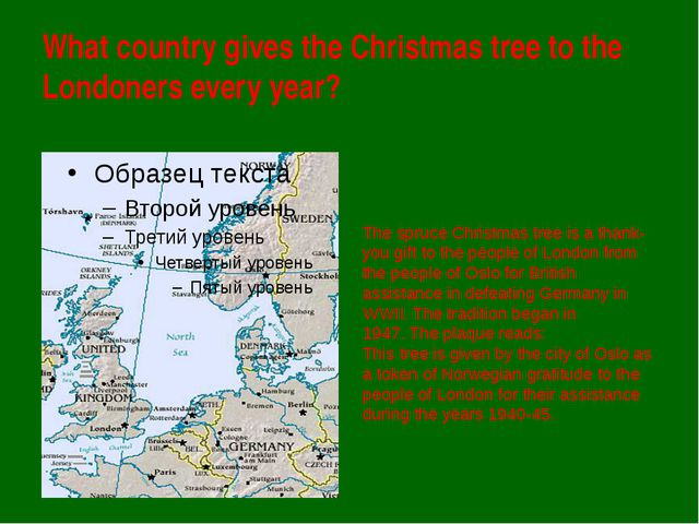 What country gives the Christmas tree to the Londoners every year? The spruce...