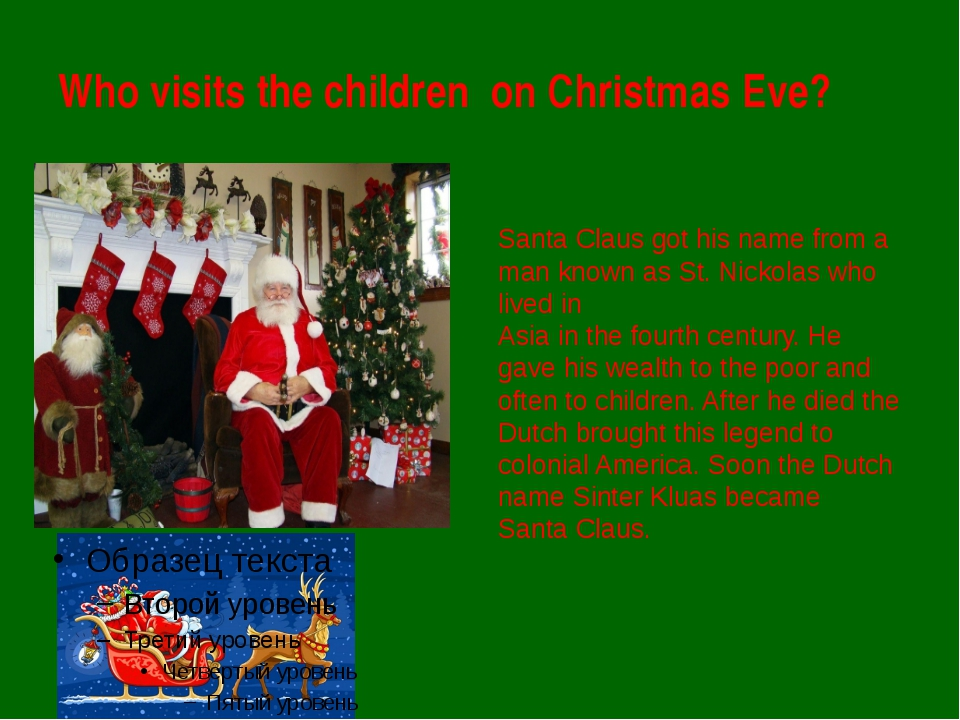 Who visits the children on Christmas Eve? Santa Claus got his name from a man...